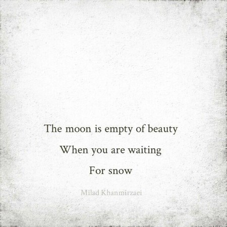 The moon is empty of beauty when you are waiting for snow // Milad Khanmirzaei, 2016